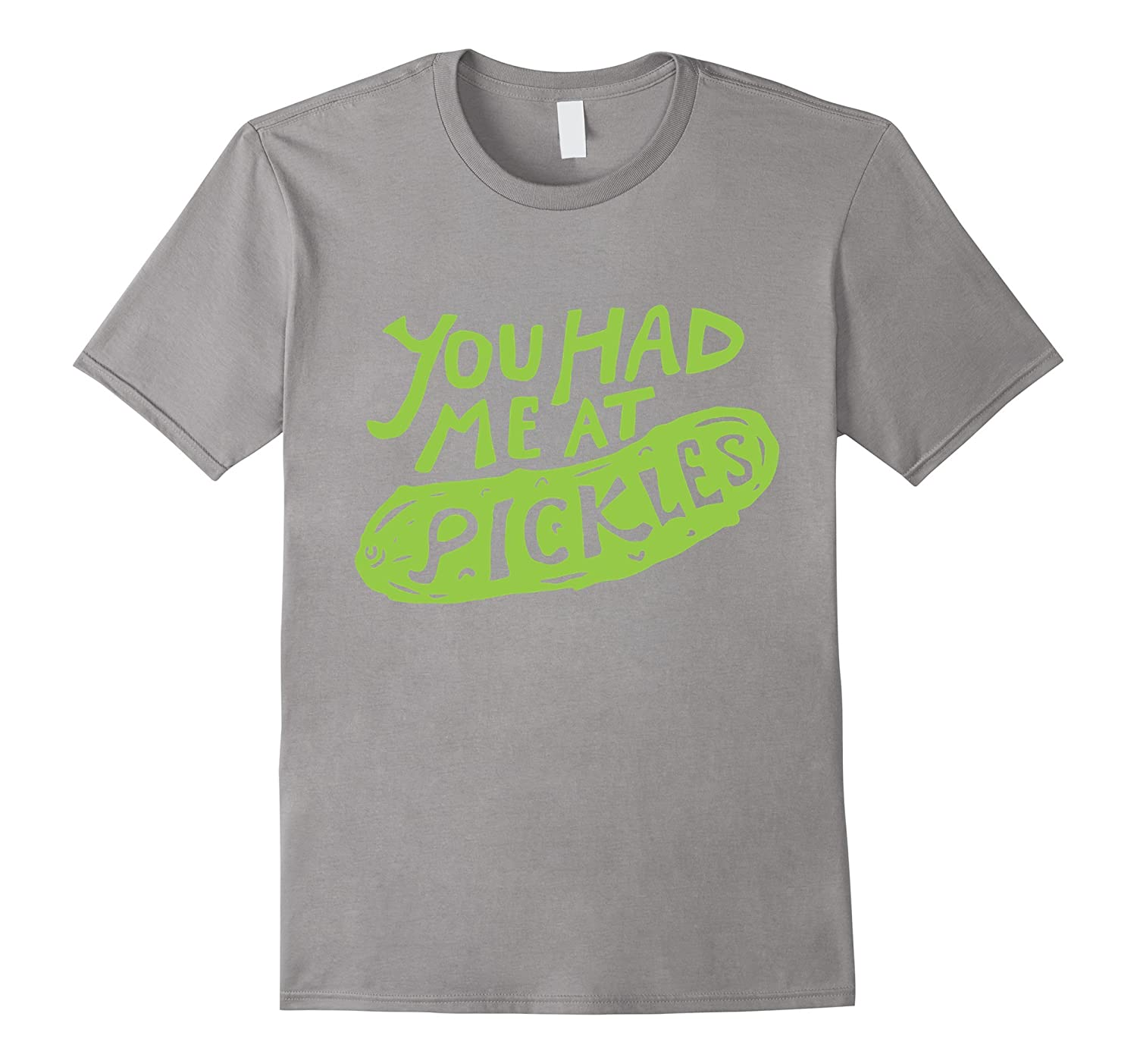 You Had Me at Pickles (Love Pickles) T-Shirt-TH