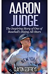 Aaron Judge: The Inspiring Story of One of Baseball's Rising All-Stars (Baseball Biography Books) Kindle Edition