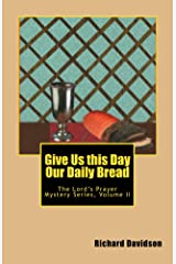 Give Us this Day Our Daily Bread: The Lord's Prayer Mystery Volume II (The Lord's Prayer Mystery Series Book 2) Kindle Edition