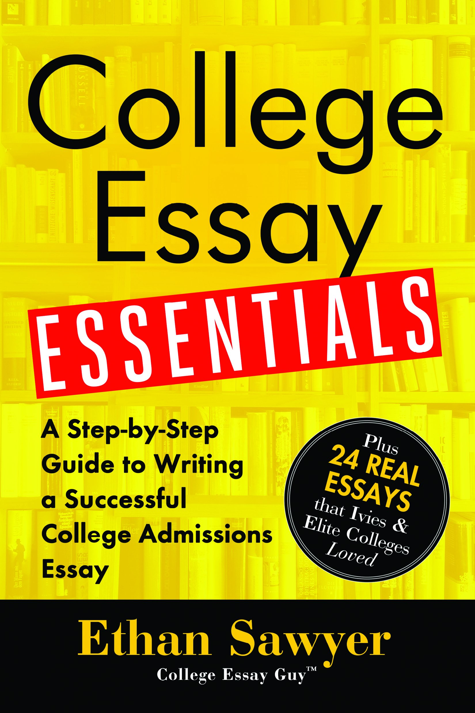 College Essay Essentials: A Step-by-Step Guide to Writing a Successful  College Admissions Essay: Ethan Sawyer: 9781492635123: Amazon.com: Books