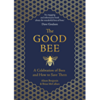 The Good Bee: A Celebration of Bees – And How to Save Them