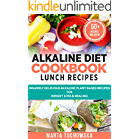Alkaline Diet Cookbook: Lunch Recipes: Insanely Delicious Alkaline Plant-Based Recipes for Weight Loss & Healing (Alkaline, Plant-Based Book 4)