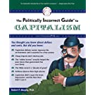 The Politically Incorrect Guide to Capitalism (The Politically Incorrect Guides)