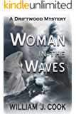 Woman in the Waves: A Driftwood Mystery (The Driftwood Mysteries Book 3)