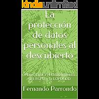 La protección de datos personales al descubierto: Manual para el cumplimiento del RGPD y la LOPDGDD