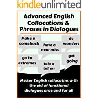 Advanced English Collocations & Phrases in Dialogues: Master English Collocations with the Aid of Functional Dialogues once and for all (English Edition)