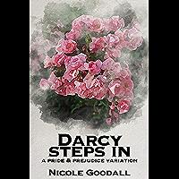 Darcy Steps In: A Pride & Prejudice Variation (English Edition)