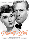 Audrey and Bill: A Romantic Biography of Audrey Hepburn and William Holden (English Edition)