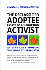 The Declassified Adoptee Essays of an Adoption Activist Kindle Edition