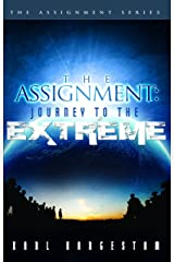 The Assignment: Journey To The Extreme: VOL 1 (The Assignment Series) Kindle Edition