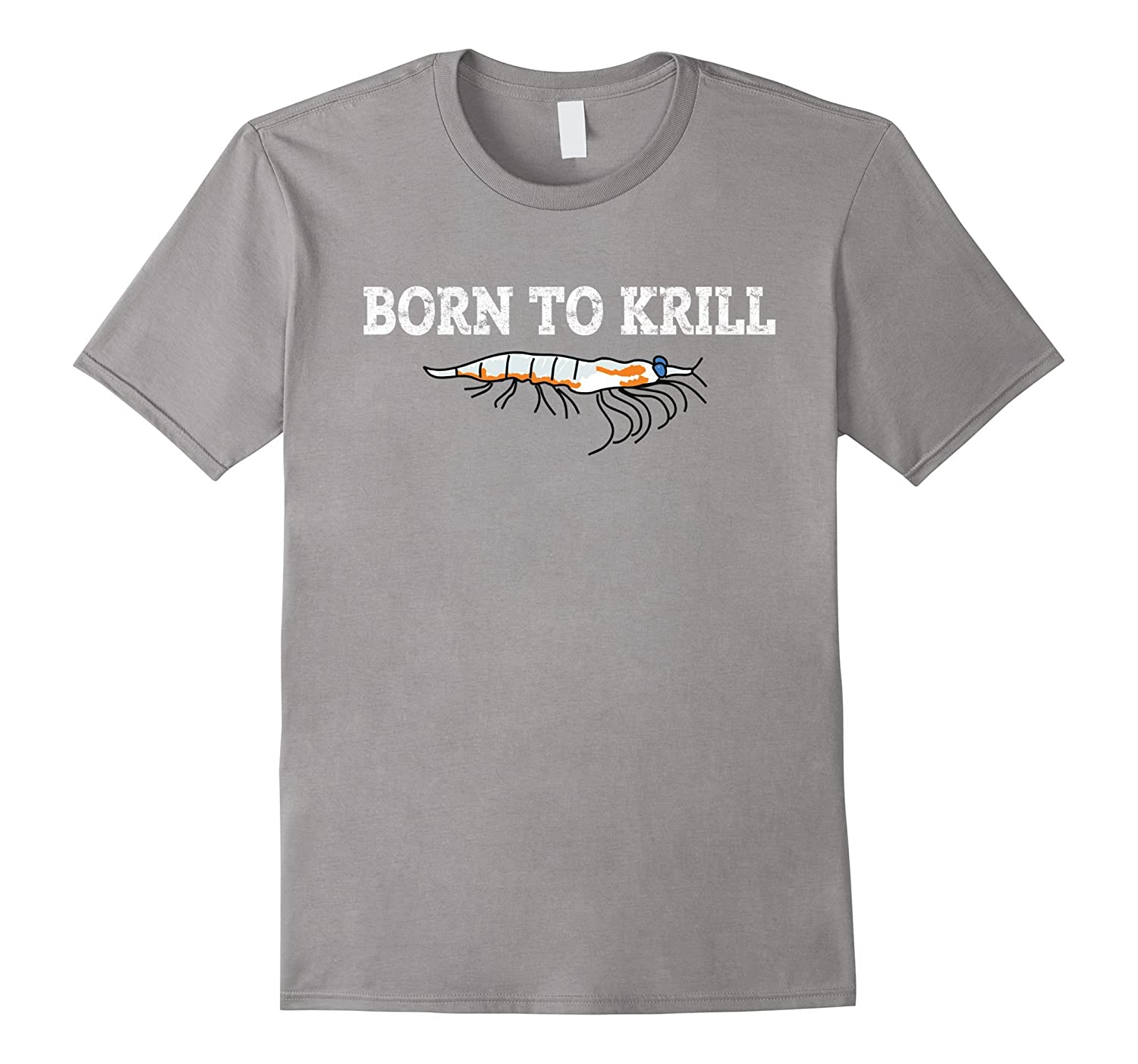 Born To Krill Shirt Funny Shrimp Fishing Pun Sarcasm-TH
