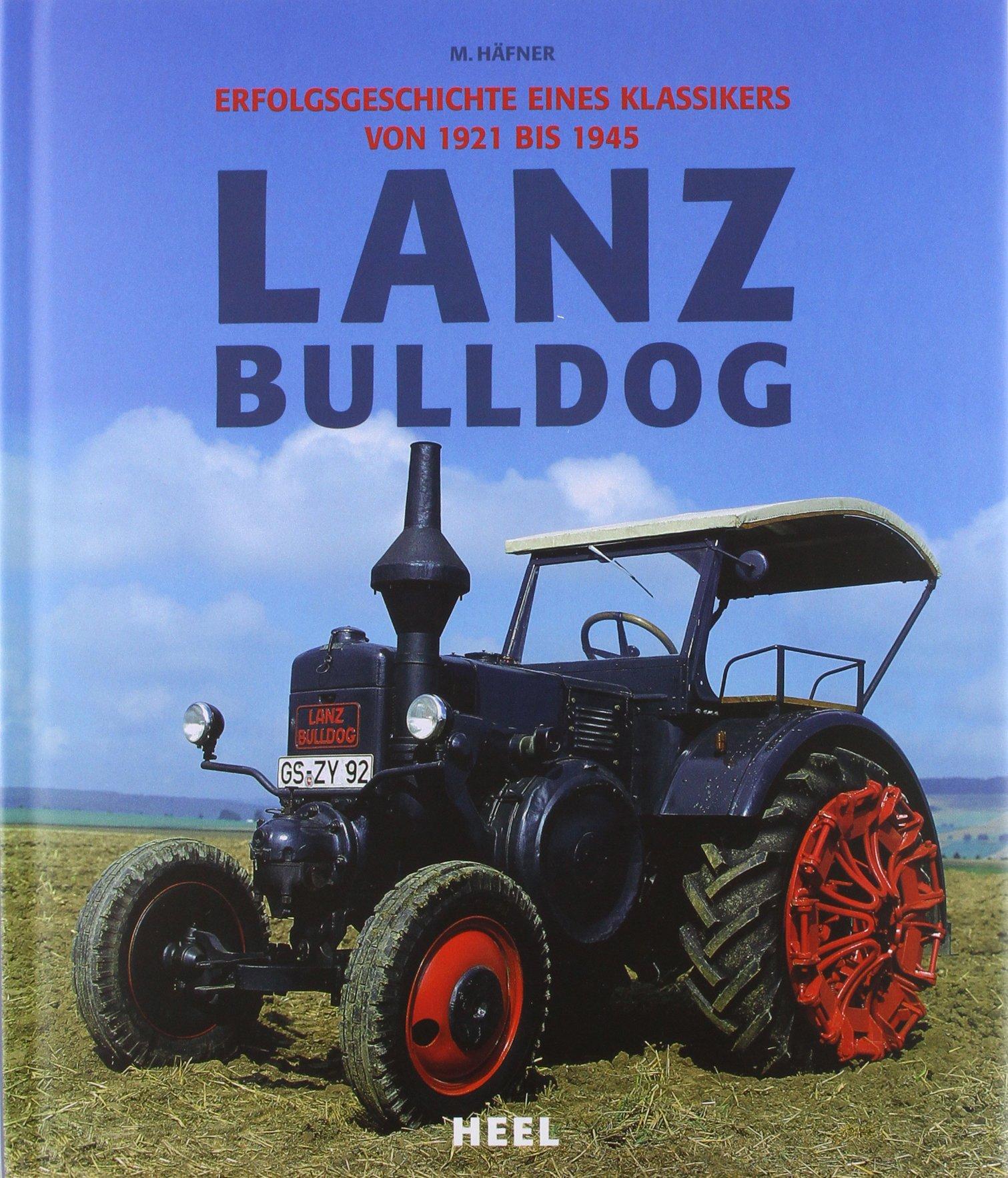 Lanz Bulldog - Erfolgsgeschichte eines Klassikers von 1921 bis 1945
