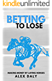 Betting To Lose: Making Money By Laying Horses
