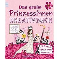 Das große Prinzessinnen-Kreativbuch (Das große Kreativbuch)