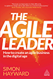 The Agile Leader: How to Create an Agile Business in the Digital Age (English Edition)