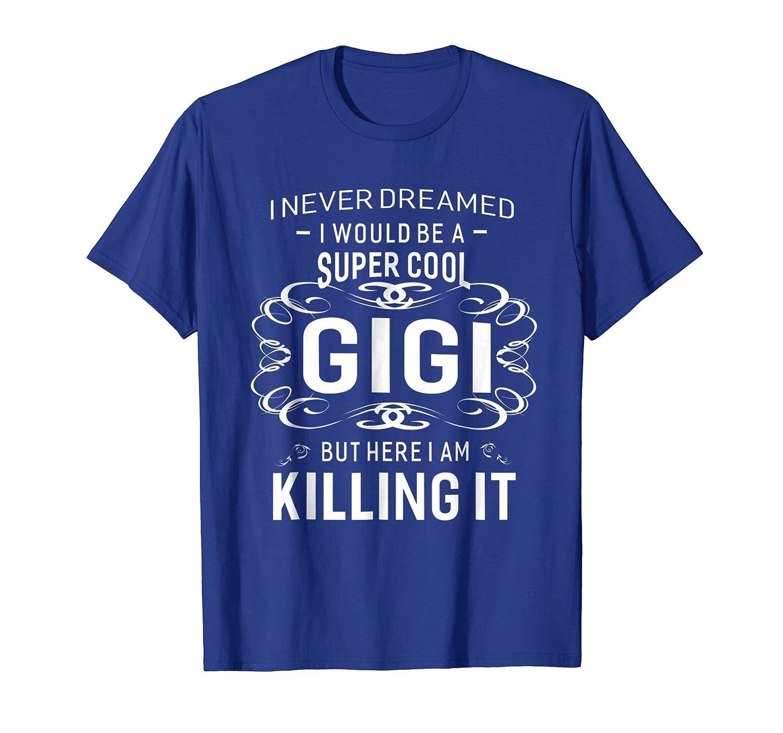 Never Dreamed Super Cool Gigi Grandma Gift Women T-shirt-mt