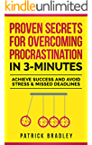 Proven Secrets For Overcoming Procrastination In 3-Minutes: Achieve Success and Avoid Stress & Missed Deadlines