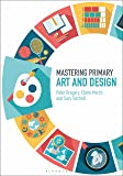 Mastering Primary Art and Design (Mastering Primary Teaching)
