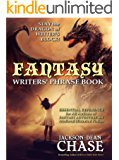 Fantasy Writers' Phrase Book: Essential Reference for All Authors of Fantasy Adventure and Medieval Historical Fiction (Writers' Phrase Books Book 4)