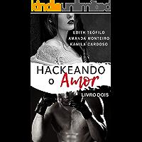 Hackeando o Amor (Duologia Hackeando Livro 2)