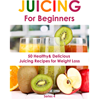 Juicing for Beginners: 50 Healthy&Delicious Juicing Recipes for Weight Loss(Juicing recipes for vitality and health,Juicing for health recipe book,Juicing ... Juicing for beauty) (Juicing Book Book 4)