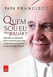 Quem sou eu para julgar?: O perdão e a tolerância como caminhos para a paz e a harmonia de cada um de nós e de todo o mundo
