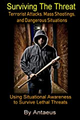 Surviving The Threat: Terrorist Attacks, Mass Shootings, and Dangerous Situations (Prepared Citizen Book 2) Kindle Edition