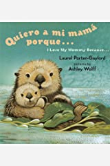 Quiero a mi Mama Porque (I Love my Mommy Because Eng/Span ed) Board book