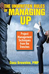 The Unwritten Rules of Managing Up: Project Management Techniques from the Trenches Kindle Edition
