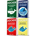 Docker: 4 books in 1- Beginner's Guide+ Tips and Tricks+ Simple and Effective Strategies+ Best Practices