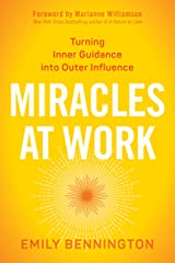 Miracles at Work: Turning Inner Guidance into Outer Influence Paperback