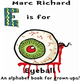 E is for Eyeball: An Alphabet Book for Grown-Ups! (The Alphabet Books 5)