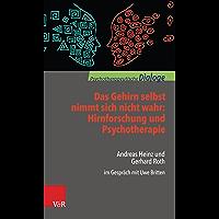 Das Gehirn selbst nimmt sich nicht wahr: Hirnforschung und Psychotherapie: Andreas Heinz und Gerhard Roth im Gespräch mit Uwe Britten (Psychotherapeutische Dialoge.)