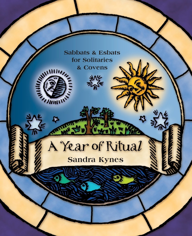 A Year of Ritual  Sabbats & Esbats for Solitaries & Covens, Kynes, Sandra