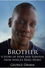 Brother: A Story of Hope and Survival from Africa's Rebel Heart (English Edition) eBook Kindle