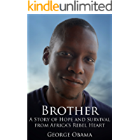 Brother: A Story of Hope and Survival from Africa's Rebel Heart