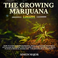 The Growing Marijuana Handbook: How to Easily Grow Marijuana, Weed & Cannabis Indoors & Outdoors Including Tips on…