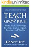 Teach and Grow Rich: Share Your Knowledge to Create Global Impact, Freedom and Wealth
