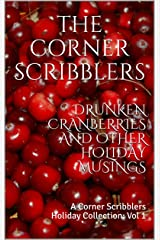 Drunken Cranberries and other Holiday Musings: A Corner Scribblers Holiday Collection: Vol 1 (Corner Scribblers Quarterly Collections) Kindle Edition
