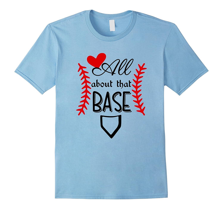 All About That Base Baseball Mom Shirt - I Love Baseball-TH