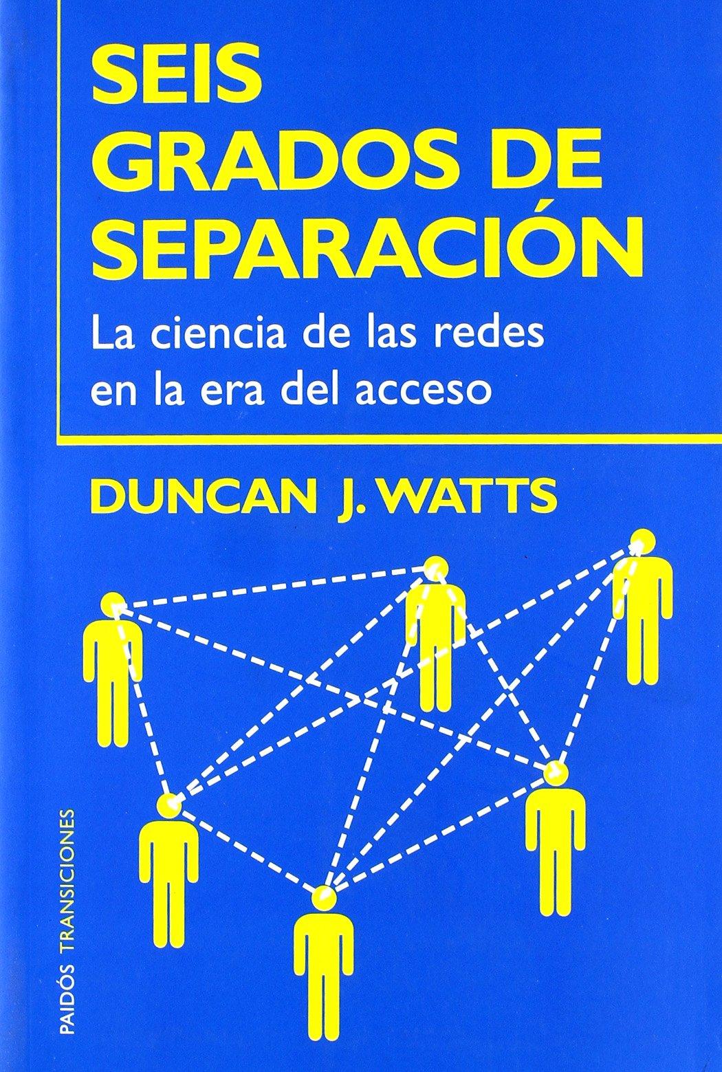 Seis grados de separación: La ciencia de las redes en la era del acceso: 59 (Transiciones) Tapa blanda – 15 feb 2006 Duncan J. Watts Ediciones Paidós 844931772X BOG_LIB_U_024781