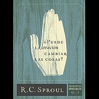 ¿Puede la oración cambiar las cosas? ` (Preguntas Cruciales) (Spanish Edition)