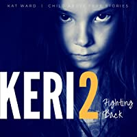 KERI 2: The Original Child Abuse True Story: Child Abuse True Stories