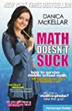 Danica McKellar 4-Book Math Set : Math Doesn't Suck How to Survive Middle School Math Without Losing Your Mind or Breaking a Nail, Kiss My Math Showing Pre-Algebra Who's Boss, Hot X Algebra Exposed!, Girls Get Curves Geometry Takes Shape