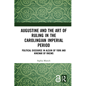 Augustine and the Art of Ruling in the Carolingian Imperial Period: Political Discourse in Alcuin of York and Hincmar of…