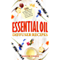 Essential Oil Diffuser Recipes: 250 Aromatherapy Blends and Diffuser Recipes for Natural Cures, Better Sleep, Immune Boost and Increased Energy