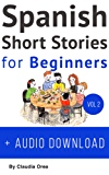 Spanish: Short Stories for Beginners + Audio Download Volume 2: Improve your reading and listening skills in Spanish (Spanish Short Stories) (English Edition)