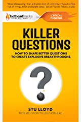 KILLER QUESTIONS: How to Shape Better Questions to Create Explosive Breakthroughs Kindle Edition