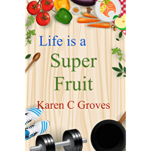 Life is a Super Fruit - How to Use Nutrient Dense Organic Superfruit For Your Libido and Energy, Stronger Bones, Lower…
