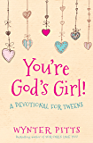 You're God's Girl!: A Devotional for Tweens (English Edition)